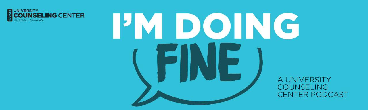 I'm Doing Fine a University Counseling Center Podcast